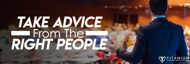 Take advice from the right people podcast