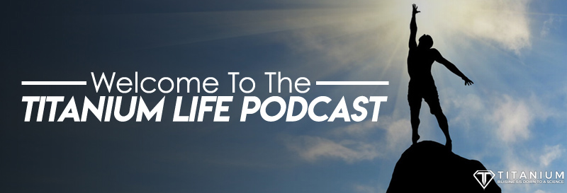 Titanium life podcast