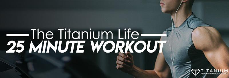 titanium life 25 minute workout podcast